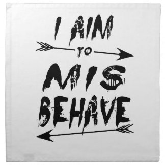 I aim to mis behave napkin