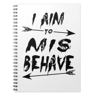 I aim to mis behave spiral notebook