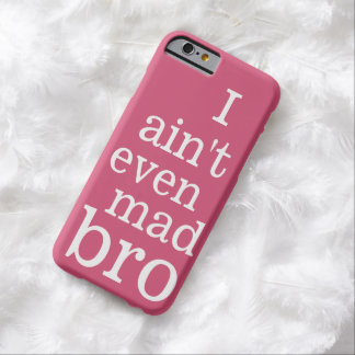I ain't even mad bro barely there iPhone 6 case