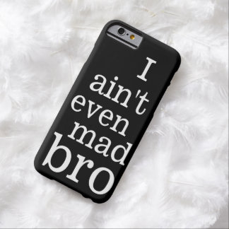I ain't even mad bro iPhone 6 case