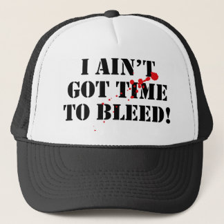 I Ain't Got Time To Bleed! Trucker Hat