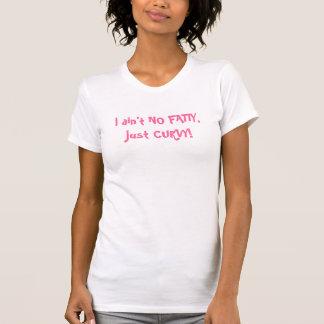 I ain't NO FATTY, just CURVY! T-Shirt