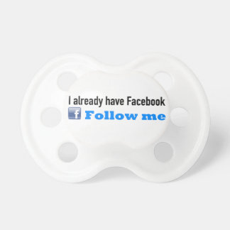 I already have Facebook - Follow me Baby Pacifiers