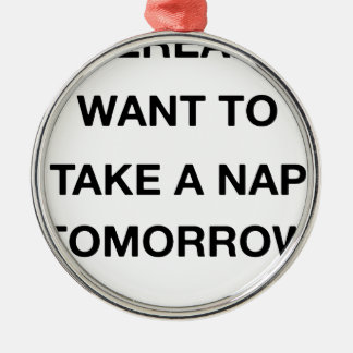 i already want to take a nap tomorrow Silver-Colored round decoration
