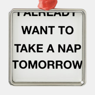i already want to take a nap tomorrow Silver-Colored square decoration