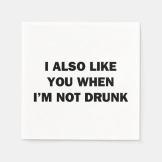 I Also Like You When I'm Not Drunk Paper Napkins