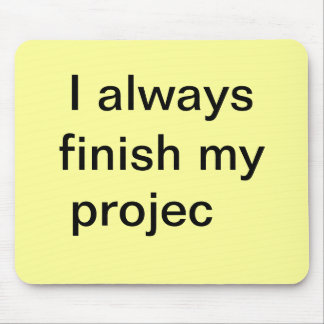 I Always Finish my Projects - Not! Mouse Pads