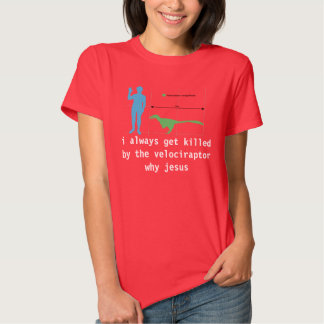 i always get killed by the velociraptor why jesus tshirts