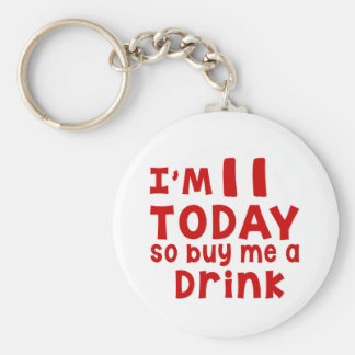 I Am 11 Today So Buy Me A Drink Basic Round Button Key Ring