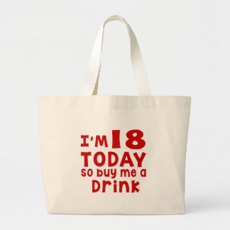 I Am 18 Today So Buy Me A Drink Large Tote Bag