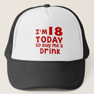 I Am 18 Today So Buy Me A Drink Trucker Hat