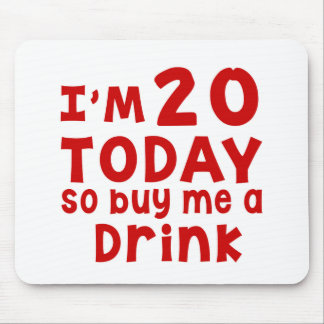 I Am 20 Today So Buy Me A Drink Mouse Pad