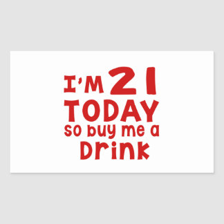 I Am 21 Today So Buy Me A Drink Rectangular Sticker