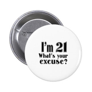 I AM 21 WHAT IS YOUR EXCUSE ? 6 CM ROUND BADGE