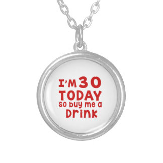 I Am 30 Today So Buy Me A Drink Silver Plated Necklace