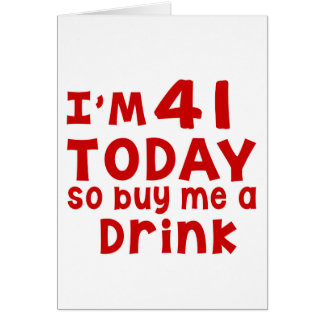 I Am 41Today So Buy Me A Drink Card
