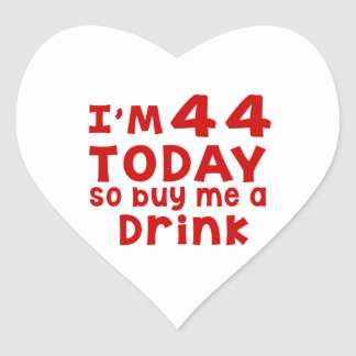 I Am 44 Today So Buy Me A Drink Heart Sticker