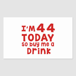I Am 44 Today So Buy Me A Drink Rectangular Sticker