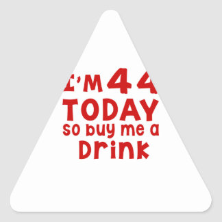 I Am 44 Today So Buy Me A Drink Triangle Sticker