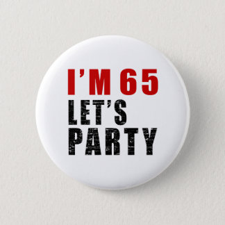 I Am 65 Let's Party 6 Cm Round Badge