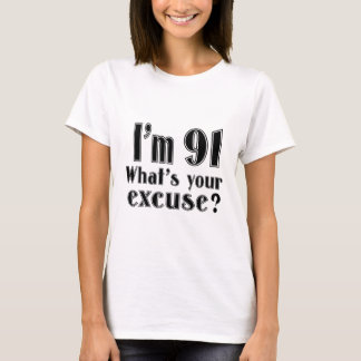 I AM 91 WHAT IS YOUR EXCUSE ? T-Shirt