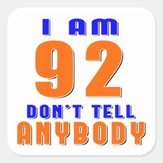 I Am 92 Don't Tell Anybody Funny Birthday Designs Square Sticker