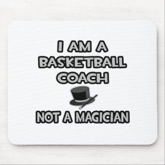 I Am A Basketball Coach ... Not A Magician Mouse Pad