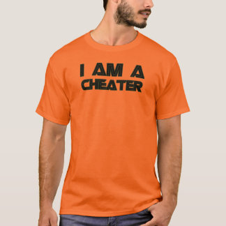 I Am A Cheater T-Shirt