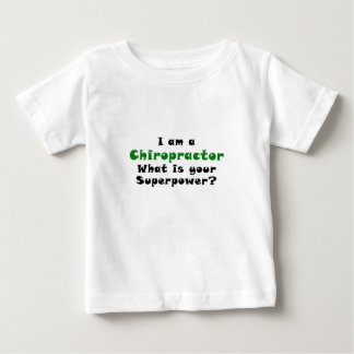 I am a Chiropractor What is your Superpower Baby T-Shirt