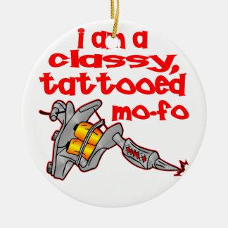 I Am A Classy Tattooed Mo-Fo Ceramic Ornament