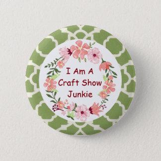 I Am A Craft Show Junkie Button Pin