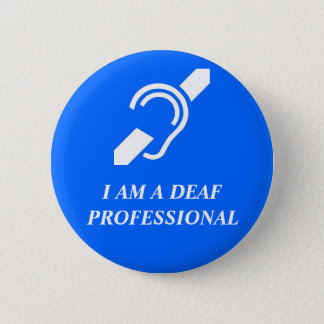 I AM A DEAF PROFESSIONAL (OR OTHER CUSTOM WORD) 6 CM ROUND BADGE