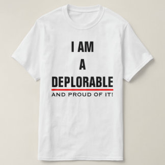 I AM A DEPLORABLE AND PROUD OF IT T-Shirt