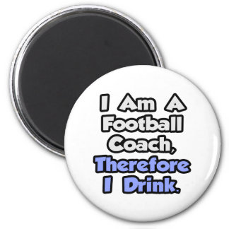 I Am A Football Coach, Therefore I Drink Magnet
