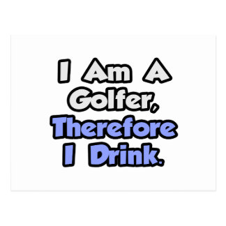 I Am A Golfer, Therefore I Drink Post Card