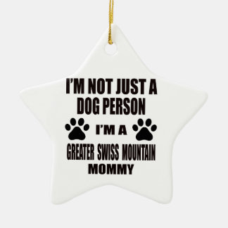 I am a Greater Swiss Mountain Mommy Ceramic Star Ornament