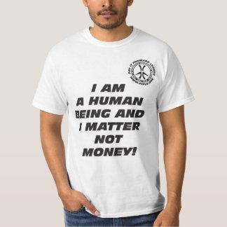 I am a Human Being and I Matter Not Money! T-shirt