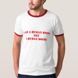 I am a human being not a human doing! t shirts