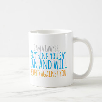 I am a LAWYER anything you say can and WILL be use Coffee Mug