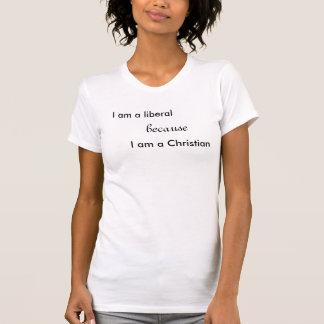 I am a liberal, because, I am a Christian T-Shirt