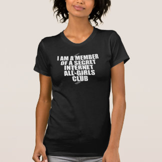 I Am A Member Of A Secret Internet Girls Club Dark T-Shirt
