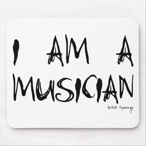 I AM A MUSICIAN MOUSE PAD
