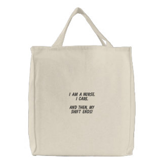 I am a Nurse. I Care. And then, my shift ENDS! Embroidered Tote Bag