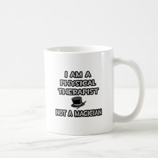 I Am A Physical Therapist ... Not A Magician Coffee Mugs