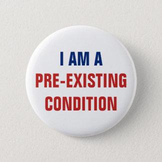 I Am a Pre-Existing Condition Resist ACA 6 Cm Round Badge