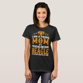 I Am A Proud Mom Of A Freaking Awesome Beagle T-Shirt