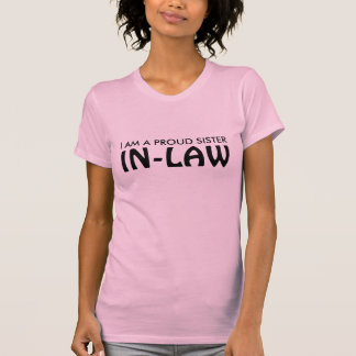 I AM A PROUD SISTER, IN-LAW T-Shirt