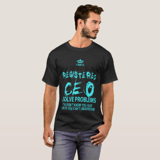 I Am A Registered Ceo I Solve Problems - Tshirts &