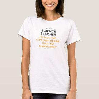I am a science teacher, let's assume im always rig T-Shirt