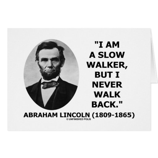 I Am A Slow Walker But I Never Walk Back Quote Card